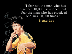 Bruce Lee famous quote - I fear not the man who has practiced 10,000 kicks once, but I fear the man who has practiced one kick 10,000 times.