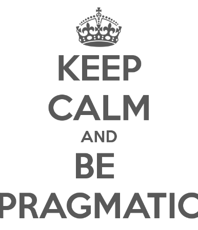 Keep Calm and be Pragmatic
